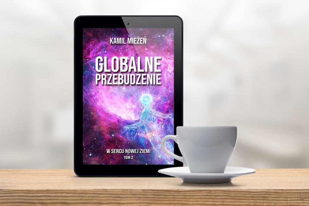 Globalne Przebudzenie. Tom 2. W Sercu Nowej Ziemi (EBOOK)