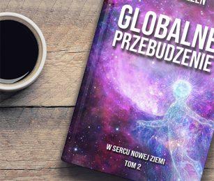"""Jesteś większy niż wydaje się Twojemu umysłowi – fragment książki """"Globalne Przebudzenie. W Sercu Nowej Ziemi"""""""